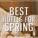 Best Hotel Getaways for Spring