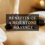 Benefits Of A Hot Stone Massage