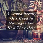 3 Aromatherapy Oils Used In Massages And How They Help