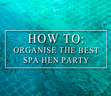 How To: Organise The Best Spa Hen Party