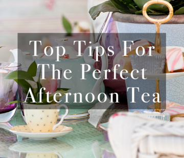 Top Tips for the Perfect Afternoon Tea