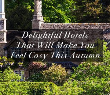 Delightful Hotels That Will Make You Feel Cosy This Autumn