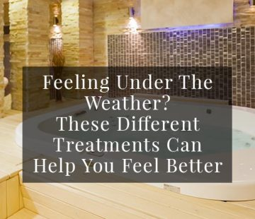 Feeling Under The Weather? These Different Treatments Can Help You Feel Better